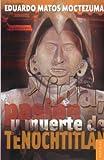 Vida, Pasión y Muerte de Tenochtitlan, Eduardo Matos Moctezuma, 968166972X