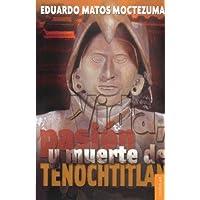 Vida Pasion Y Muerte De Tenochtitlan