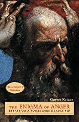 The Enigma of Anger: Essays on a Sometimes Deadly Sin