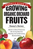 Storey's Guide to Growing Organic Orchard Fruits: Market or Home Production * Site & Crop Selection * Planting, Care & Harvesting * Business Basics