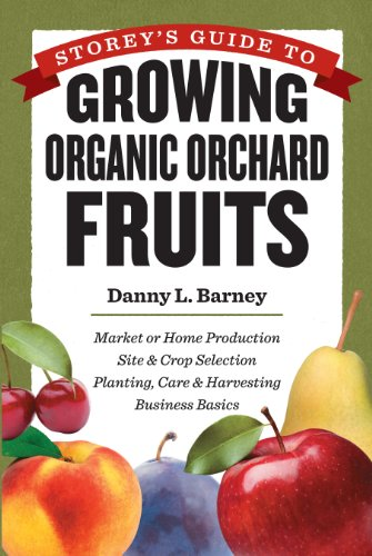 Storey's Guide to Growing Organic Orchard Fruits: Market or Home Production * Site & Crop Selection * Planting, Care & Harvesting * Business ()