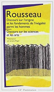 Discours sur l'origine et les fondements de l'inégalité parmi les hommes - Discours sur les sciences et les arts par Rousseau