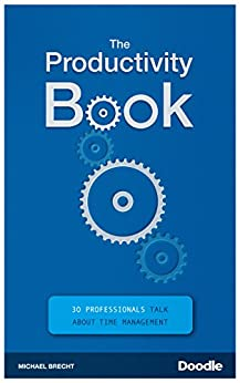 The Productivity Book: 30 Professionals talk about Time Management by [Brecht, Michael]