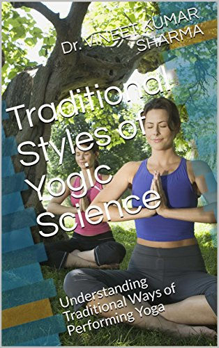 Traditional Styles of Yogic Science: Understanding Traditional Ways of Performing Yoga