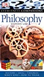 DK Eyewitness Companions -- Philosophy, Stephen Law and Dorling Kindersley Publishing Staff, 0756626250