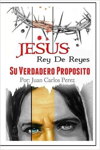 Jesus Rey de REYES.: Su Verdadero Proposito (Spanish Edition): Juan Carlos Perez, Sharen Nahomi Ulloa: 9789801279143: Amazon.com: Books