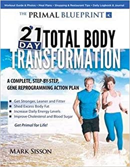 The primal blueprint 21 day total body transformation a step by the primal blueprint 21 day total body transformation a step by step gene reprogramming action plan mark sisson 9780982207772 amazon books malvernweather Images