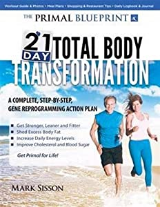 Mark sisson the primal blueprint 21 day total body transformation a step by step malvernweather Gallery