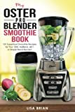 : My Oster Pro Blender Smoothie Book: 101 Superfood Smoothie Recipes for Your 1200, MyBlend, 6811, or Simple Blend Blender! (Oster Blender Recipes) (Volume 1)