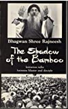 img - for The Shadow of the Bamboo: Initiation Talks Between Master and Disciple During the Period April 1 to 30, 1979, Given at Shree Rajneesh Ashram, Poona, book / textbook / text book
