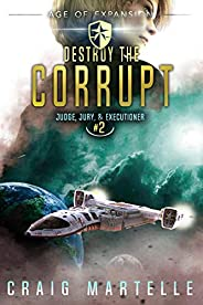 Destroy The Corrupt: A Space Opera Adventure Legal Thriller (Judge, Jury, Executioner Book 2)