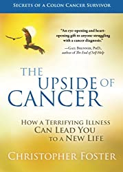 The Upside of Cancer: How a Terrifying Illness Can Lead You to a New Life