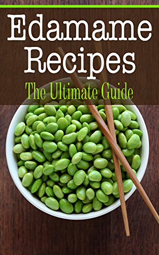 Edamame Recipes: The Ultimate Guide -