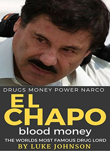 EL CHAPO BLOOD MONEY: THE TRUE STORY OF THE MOST FAMOUS DRUG LORD (True  Crime Book 1)