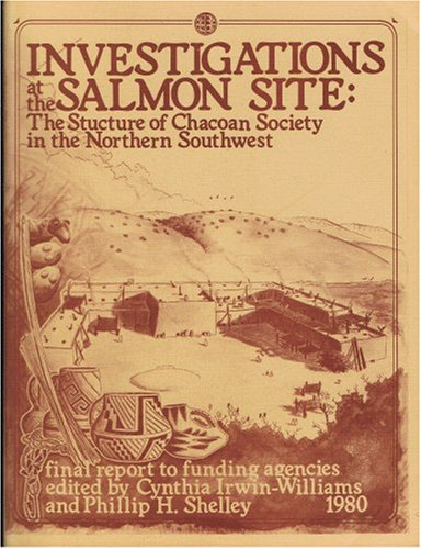 Investigations at the Salmon Site (The Structure of Chacoan Society in the Northern Southwest, I, II, III, IV and appendix)