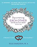 Discovering Each Other Dating Activity Book - Book One: 25 Drawing, Coloring and Game Activities For Dating Couples (Drawing Closer Together) (Volume 1)