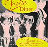 Frolic Diner Part 1: 31 Wild Swingin' Food & Exotic Instrumentals From the 50's & 60's