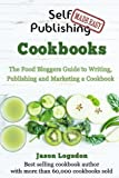 Self Publishing Made Easy: Cookbooks: The Food Bloggers Guide to Writing,  Publishing and Marketing a Cookbook by  Jason Logsdon in stock, buy online here