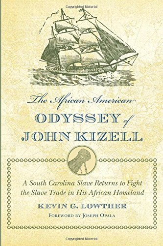 The African American Odyssey of John Kizell: A South Carolina Slave Returns to Fight the Slave Trade in His African Home