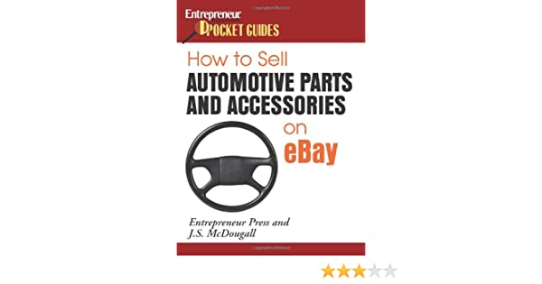 How To Sell Automotive Parts Accessories On Ebay Entrepreneur Pocket Guides Entrepreneur Press Mcdougall J S 9781599180809 Amazon Com Books