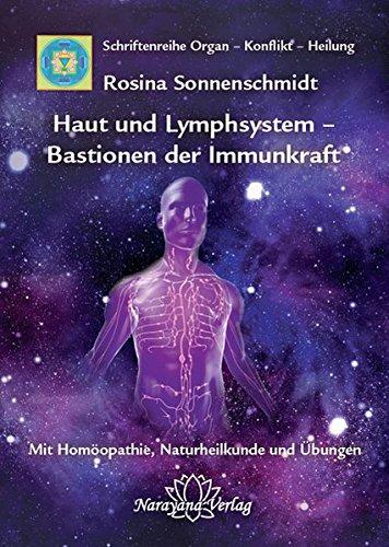 Haut und Lymphsystem – Bastionen der Immunkraft: Band 12: Schriftenreihe Organ - Konflikt - Heilung Mit Homöopathie, Naturheilkunde und Übungen