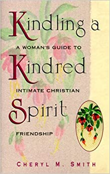Book Kindling a Kindred Spirit: A Women's Guide to Intimate Christian Friendship by Cheryl M. Smiths (1996-05-02)
