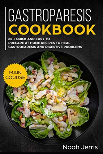 Gastroparesis Cookbook: MAIN COURSE –  80 + Quick and easy to prepare at home recipes to heal gastroparesis and digestive problems by Noah Jerris