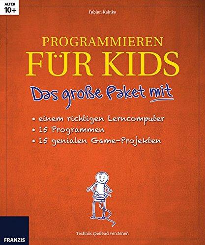 Programmieren für Kids: Das große Paket mit einem richtigent Lerncomputer, 15 Programmen, 15 genialen Game-Projekten. Sondereinband – 13. Oktober 2014 Fabian Kainka Franzis 3645652434 Computer; Nonbooks