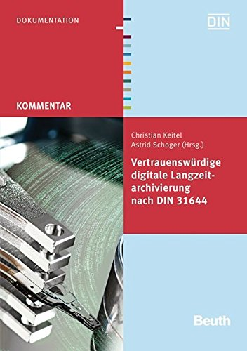 Vertrauenswürdige digitale Langzeitarchivierung nach DIN 31644 (Beuth Kommentar)
