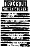 Blackout Poetry Journal: How to Write Poetry the Inspired Way & Colloborate with the Best Writers in History: Volume 1 (Writing Poetry Journals)