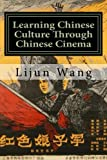 Learning Chinese Culture Through Chinese Cinema: Chinese Culutre in Chinese Film