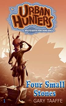 Four Small Stones (A humorous action, adventure, survival series for children, middle grade, teen and young adult) (Urban Hunters Book 1) by [Taaffe, Gary]