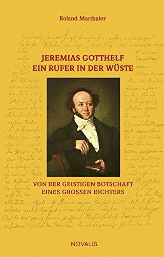 Jeremias Gotthelf - Ein Rufer in der Wüste: Von der geistigen Botschaft eines grossen Dichters