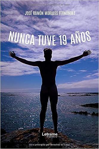 Nunca tuve 19 años (Spanish Edition): José Ramón Morales ...