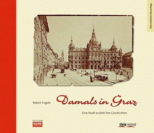 Damals in Graz: Eine Stadt erzählt ihre Geschichten