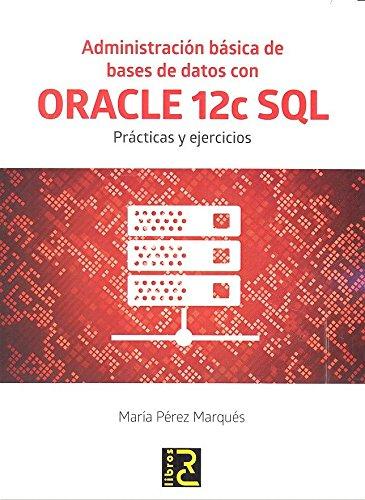 Administración básica de bases de datos con ORACLE 12c SQL. Prácticas y ejercicios Tapa blanda – 2 jun 2016 María Pérez Marqués RC Libros 8494465015 Datenbanken
