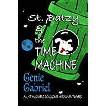 St. Batzy and the Time Machine (Aunt Maddie's Doggone Misadventure Book 1)