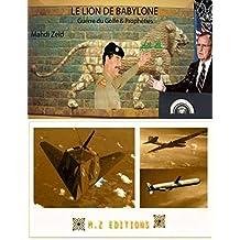 LE LION DE BABYLONE: Prophéties et guerre du Golfe (French Edition)