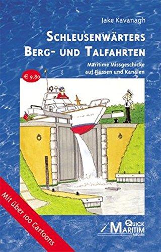 Schleusenwärters Berg- und Talfahrten: Maritime Missgeschicke auf Flüssen und Kanälen (Pleiten, Pech und Pannen auf dem Wasser)