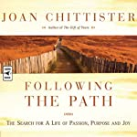 Following the Path: The Search for a Life of Passion, Purpose, and Joy | Joan Chittister