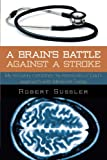 A Brain's Battle Against a Stroke, Robert Sussler, 1425997856