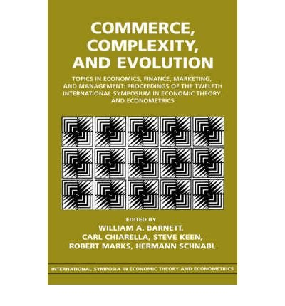 [(Commerce, Complexity, and Evolution: Topics in Economics, Finance, Marketing, and Management: Proceedings of the Twelfth International Symposium in Economic Theory and Econometrics )] [Author: William A. Barnett] [Aug-2000]