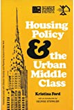 Housing Policy and the Urban Middle Class, Ford, Kristina, 0882850563