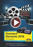 Premiere Elements 2018 - Das Praxisbuch zur Software
