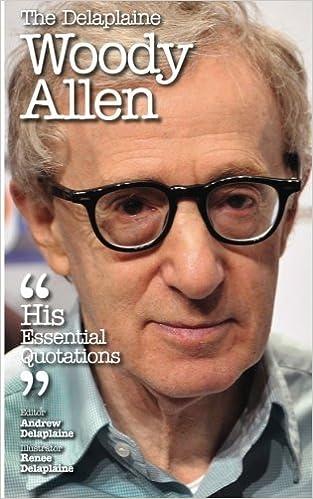 Book The Delaplaine WOODY ALLEN - His Essential Quotations (Delaplaine Essential Quotations) by Andrew Delaplaine (2015-02-20)