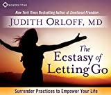 The Ecstasy of Letting Go: Surrender Practices to Empower Your Life