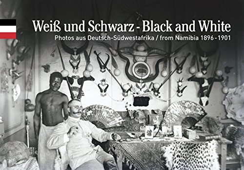 Weiß und Schwarz /Black and White: Photos aus Deutsch-Südwestafrika /from Namibia 1896-1901