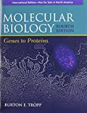 img - for Molecular Biology: Genes to Proteins (Biological Science) 4th edition by Tropp, Burton E. (2011) Paperback book / textbook / text book