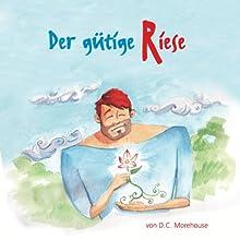 Der gütige Riese: Eine Geschichte für kleine und große Leute Audiobook by D. C. Morehouse Narrated by Leila Ulama, Armando Garcia-Schmidt