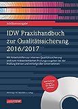 IDW Praxishandbuch zur Qualitätssicherung 2016/2017: Mit Arbeitshilfen zur internen Qualitätssicherung und zum risikoorientierten Prüfungsvorgehen bei der Prüfung kleiner und mittelgroßer Unternehmen